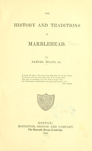 The history and traditions of Marblehead. by Roads, Samuel jr