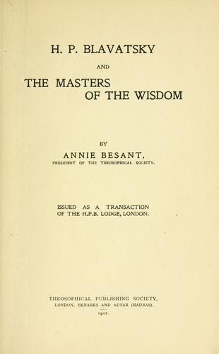H.P. Blavatsky and the masters of the wisdom. by Annie Wood Besant
