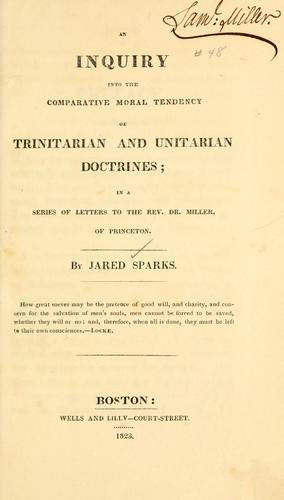 An Inquiry into the comparative moral tendency of Trinitarian and Unitarian doctrines by Jared Sparks