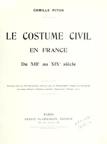 Le costume civil in France du XIIIe au XIXe siècle by Camille Piton