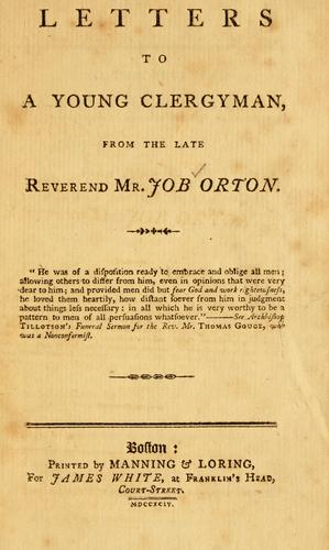 Letters to a young clergyman, from the late Reverend Mr. Job Orton by Job Orton