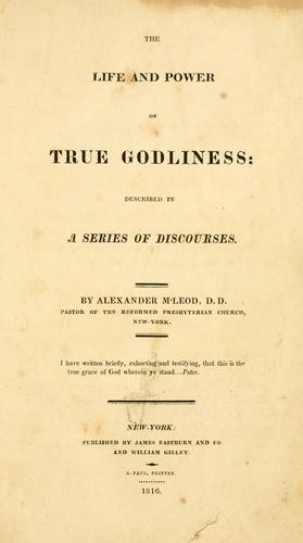 The life and power of true godliness by McLeod, Alexander