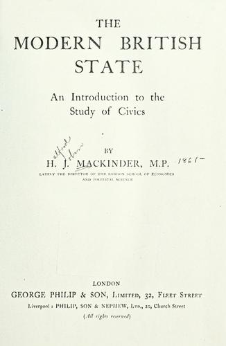 The modern British state by Mackinder, Halford John Sir